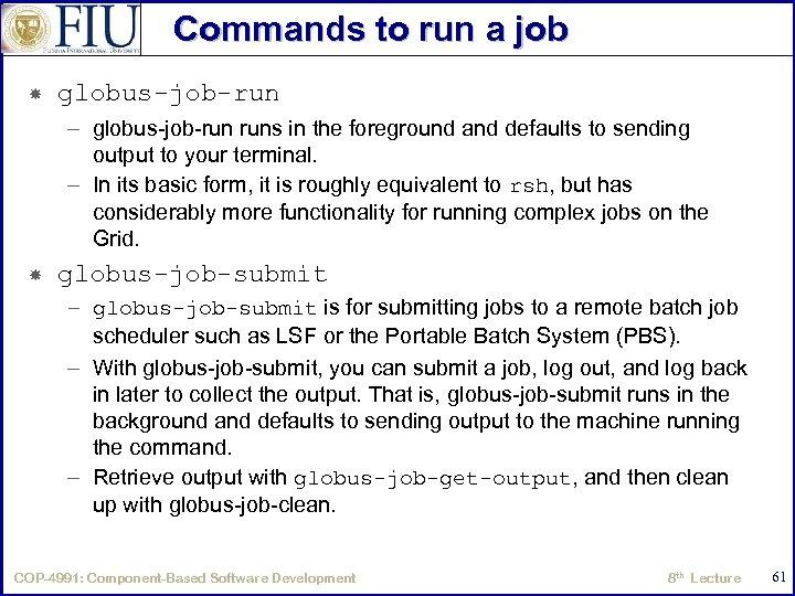 Commands to run a job globus-job-run – globus-job-run runs in the foreground and defaults