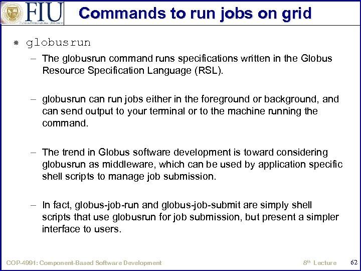 Commands to run jobs on grid globusrun – The globusrun command runs specifications written