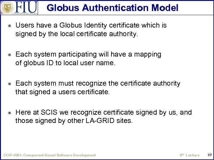 Globus Authentication Model Users have a Globus Identity certificate which is signed by the