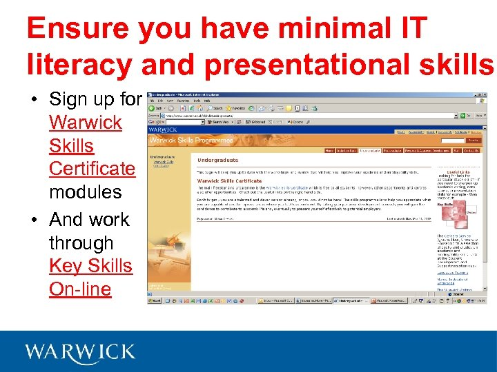 Ensure you have minimal IT literacy and presentational skills • Sign up for Warwick