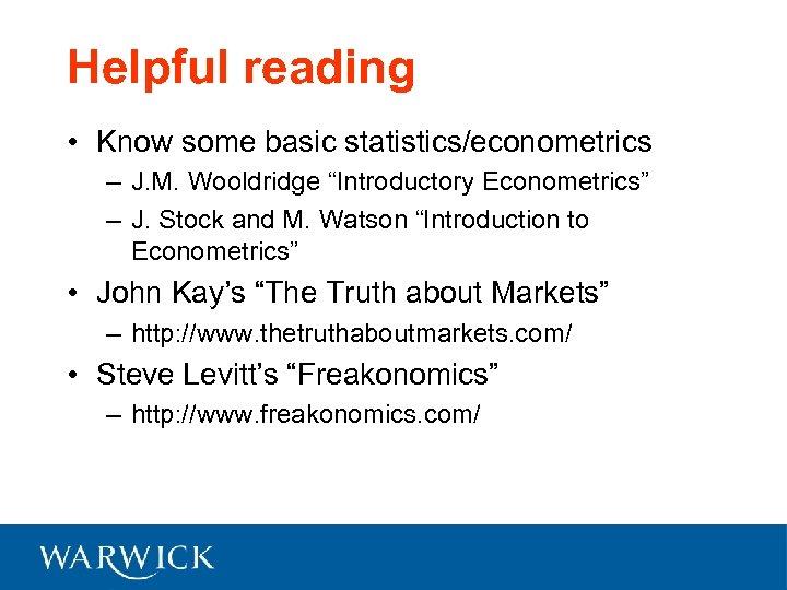 "Helpful reading • Know some basic statistics/econometrics – J. M. Wooldridge ""Introductory Econometrics"" –"