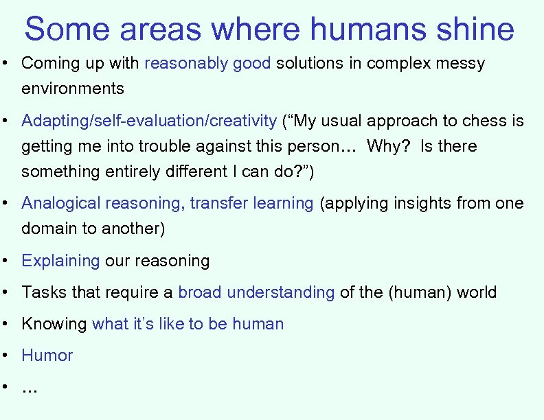 Some areas where humans shine • Coming up with reasonably good solutions in complex