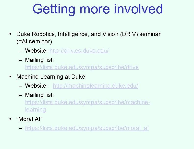 Getting more involved • Duke Robotics, Intelligence, and Vision (DRIV) seminar (=AI seminar) –