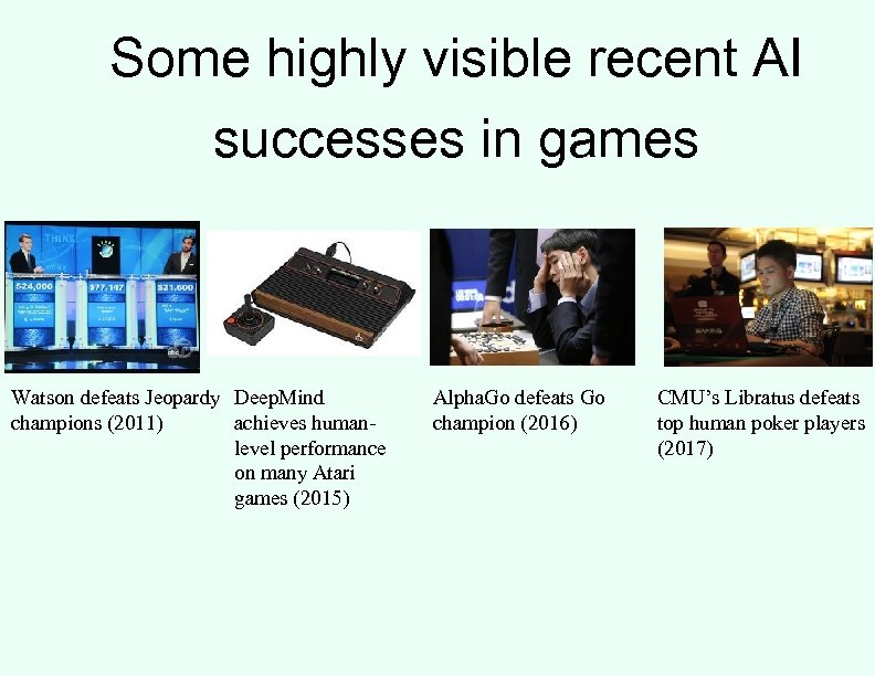Some highly visible recent AI successes in games Watson defeats Jeopardy Deep. Mind champions