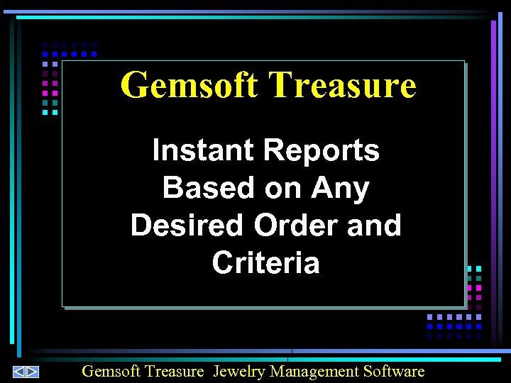 Gemsoft Treasure Instant Reports Based on Any Desired Order and Criteria Gemsoft Treasure Jewelry