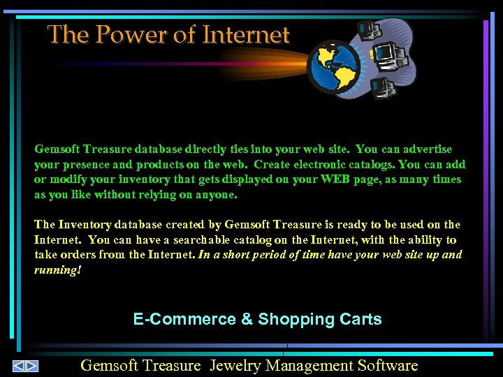 The Power of Internet Gemsoft Treasure database directly ties into your web site. You