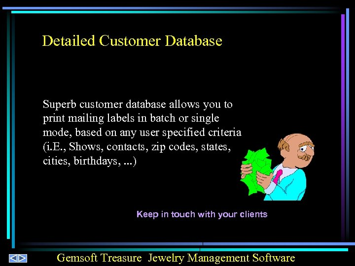 Detailed Customer Database Superb customer database allows you to print mailing labels in batch