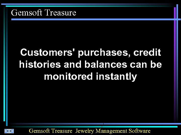 Gemsoft Treasure Customers' purchases, credit histories and balances can be monitored instantly Gemsoft Treasure