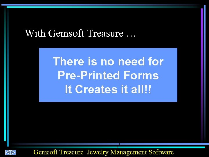 With Gemsoft Treasure … There is no need for Pre-Printed Forms It Creates it