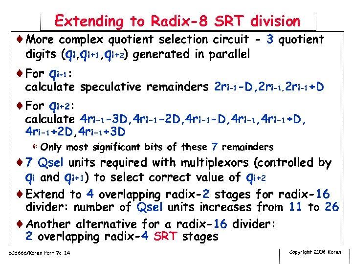 Extending to Radix-8 SRT division ¨More complex quotient selection circuit - 3 quotient digits
