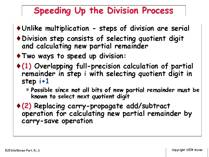 Speeding Up the Division Process ¨Unlike multiplication - steps of division are serial ¨Division
