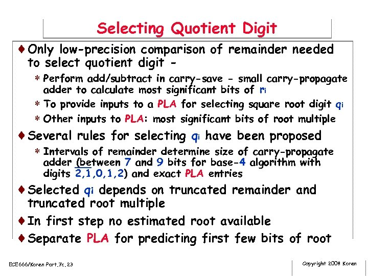 Selecting Quotient Digit ¨Only low-precision comparison of remainder needed to select quotient digit *