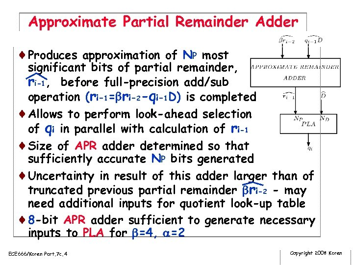 Approximate Partial Remainder Adder ¨Produces approximation of NP most significant bits of partial remainder,