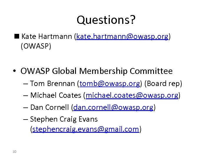 Questions? <Kate Hartmann (kate. hartmann@owasp. org) (OWASP) • OWASP Global Membership Committee – Tom
