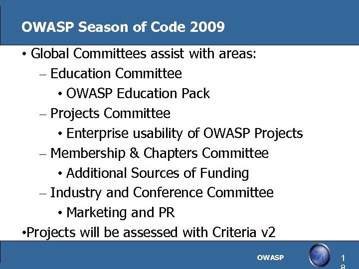 OWASP Season of Code 2009 • Global Committees assist with areas: – Education Committee
