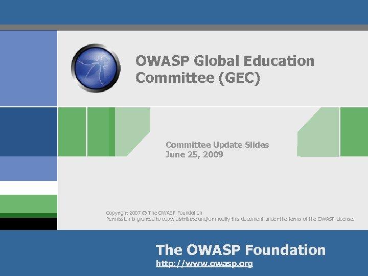 OWASP Global Education Committee (GEC) Committee Update Slides June 25, 2009 Copyright 2007 ©