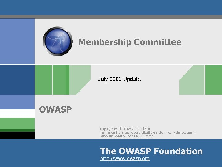Membership Committee July 2009 Update OWASP Copyright © The OWASP Foundation Permission is granted