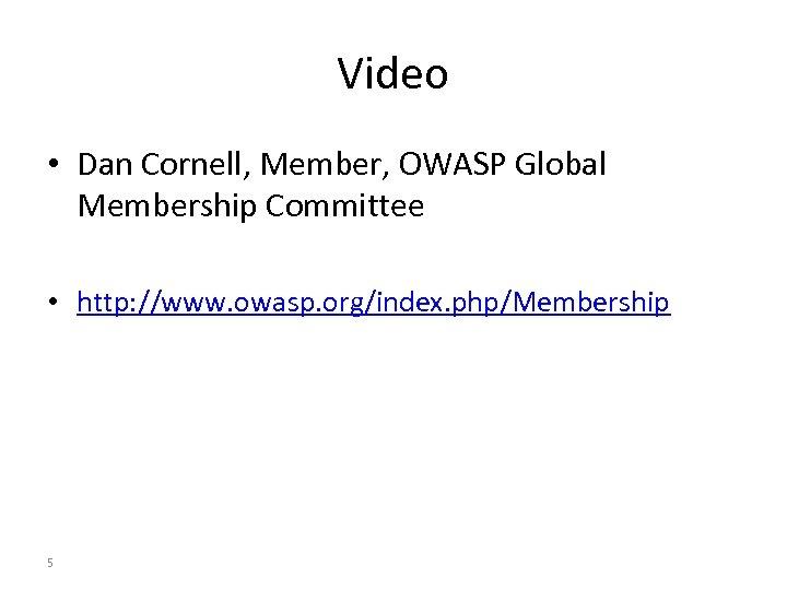 Video • Dan Cornell, Member, OWASP Global Membership Committee • http: //www. owasp. org/index.
