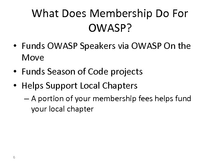 What Does Membership Do For OWASP? • Funds OWASP Speakers via OWASP On the