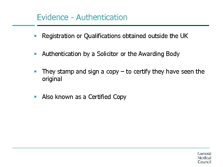 Evidence - Authentication § Registration or Qualifications obtained outside the UK § Authentication by