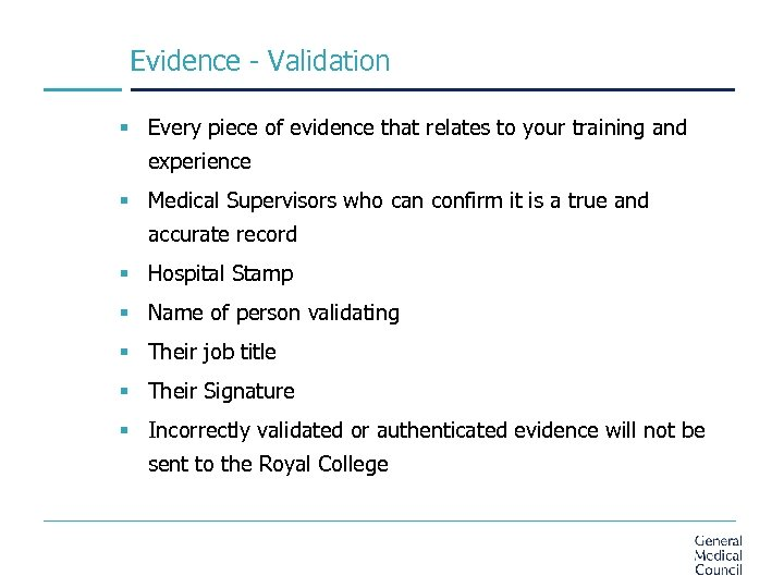 Evidence - Validation § Every piece of evidence that relates to your training and