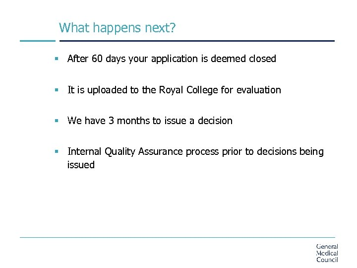 What happens next? § After 60 days your application is deemed closed § It