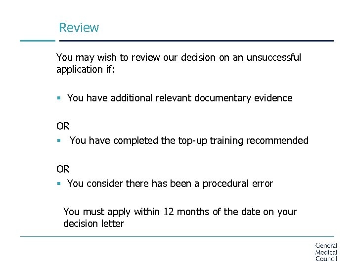 Review You may wish to review our decision on an unsuccessful application if: §