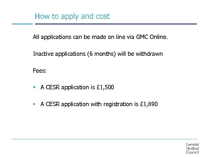 How to apply and cost All applications can be made on line via GMC