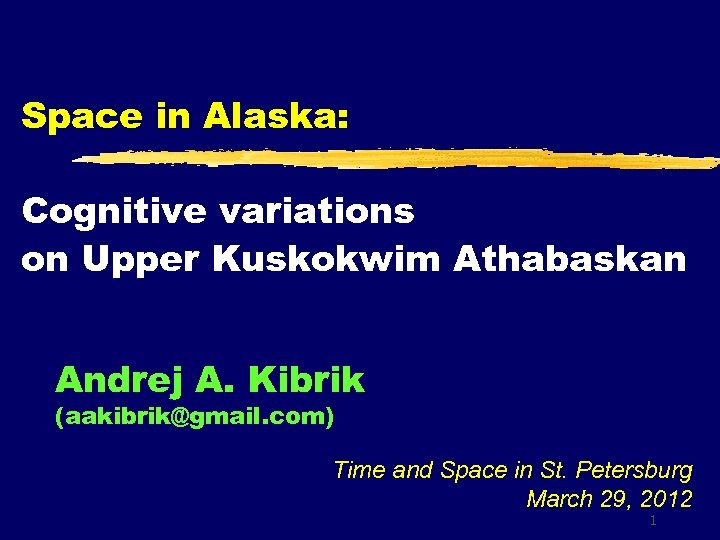Space in Alaska: Cognitive variations on Upper Kuskokwim Athabaskan Andrej A. Kibrik (aakibrik@gmail. com)