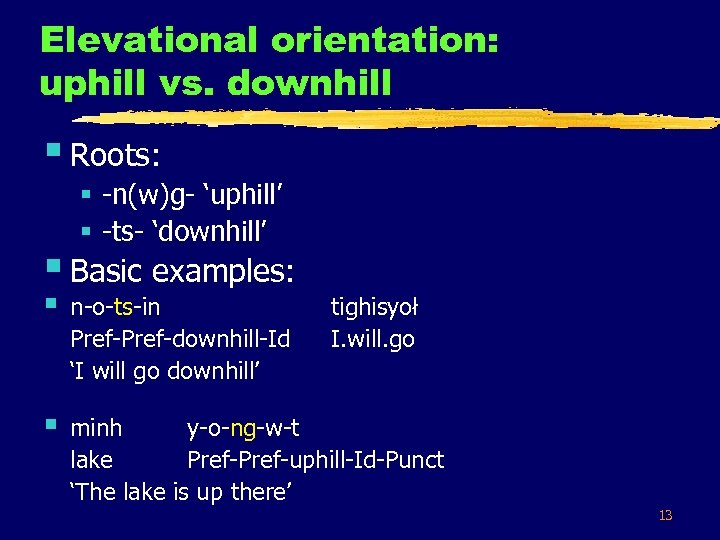 Elevational orientation: uphill vs. downhill § Roots: § -n(w)g- 'uphill' § -ts- 'downhill' §