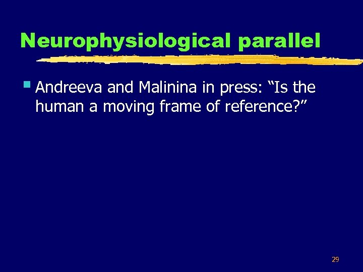 "Neurophysiological parallel § Andreeva and Malinina in press: ""Is the human a moving frame"