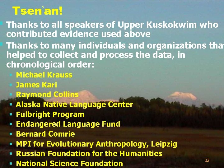 Tsenˀan! § Thanks to all speakers of Upper Kuskokwim who § contributed evidence used