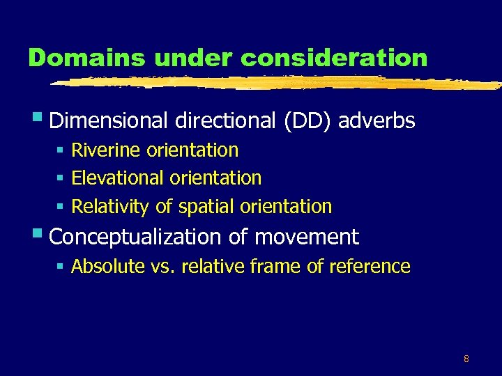 Domains under consideration § Dimensional directional (DD) adverbs § Riverine orientation § Elevational orientation