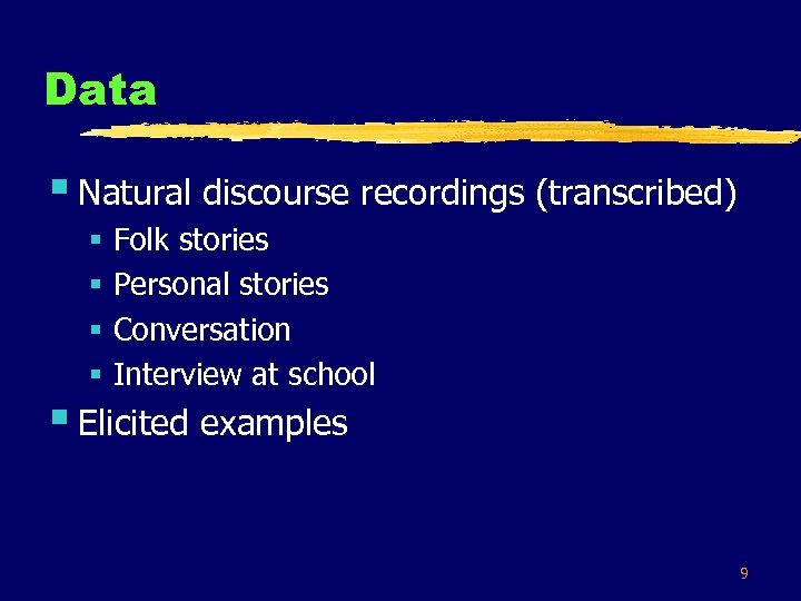 Data § Natural discourse recordings (transcribed) § § Folk stories Personal stories Conversation Interview