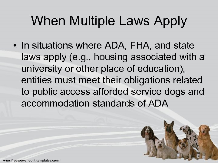 When Multiple Laws Apply • In situations where ADA, FHA, and state laws apply