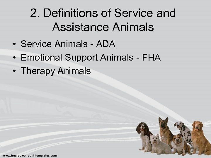 2. Definitions of Service and Assistance Animals • Service Animals - ADA • Emotional