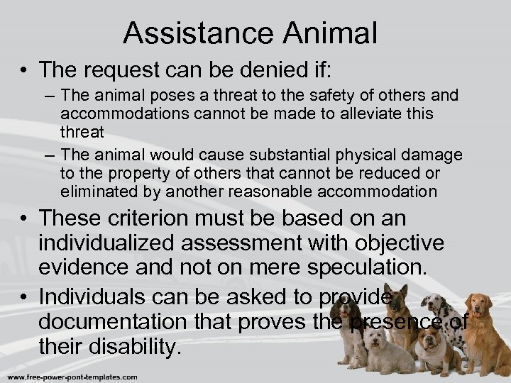Assistance Animal • The request can be denied if: – The animal poses a
