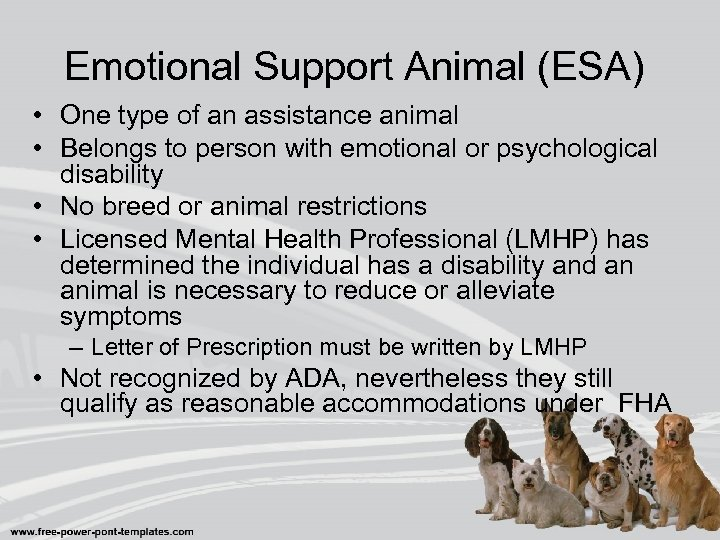 Emotional Support Animal (ESA) • One type of an assistance animal • Belongs to