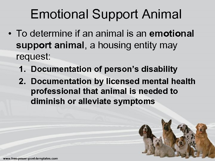 Emotional Support Animal • To determine if an animal is an emotional support animal,