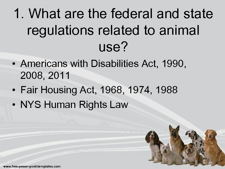 1. What are the federal and state regulations related to animal use? • Americans