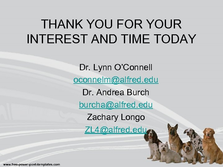 THANK YOU FOR YOUR INTEREST AND TIME TODAY Dr. Lynn O'Connell oconnelm@alfred. edu Dr.