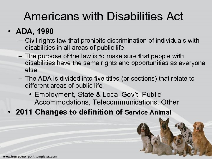 Americans with Disabilities Act • ADA, 1990 – Civil rights law that prohibits discrimination
