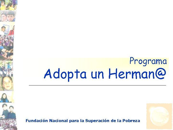 Programa Adopta un Herman@ Fundación Nacional para la Superación de la Pobreza