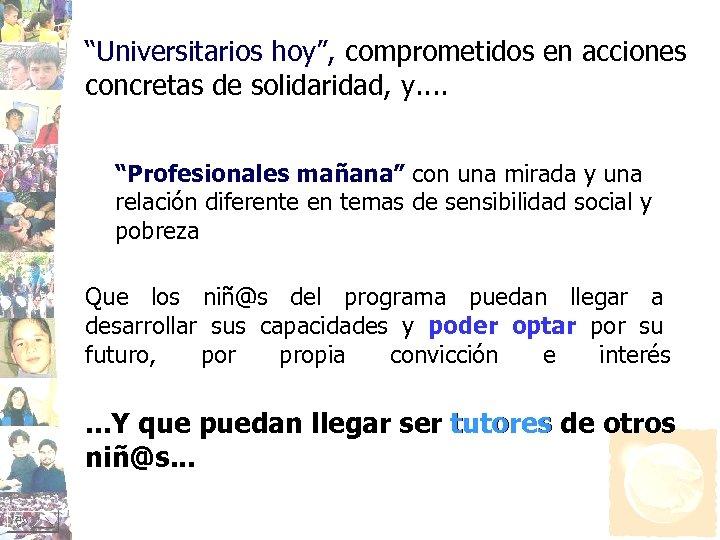 """""""Universitarios hoy"""", comprometidos en acciones concretas de solidaridad, y. . """"Profesionales mañana"""" con una"""
