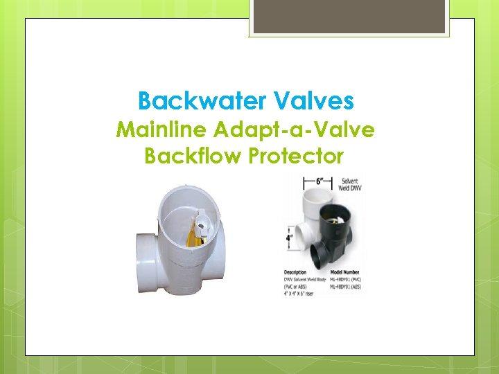 Backwater Valves Mainline Adapt-a-Valve Backflow Protector