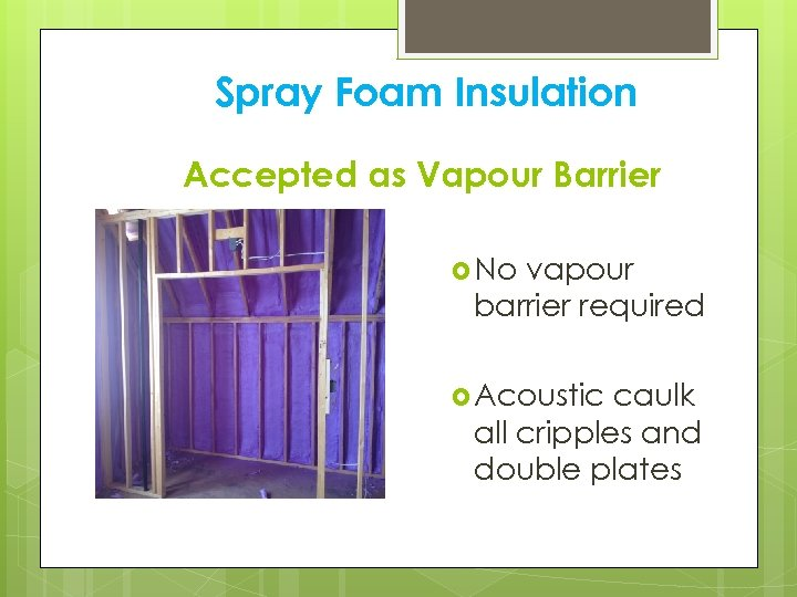 Spray Foam Insulation Accepted as Vapour Barrier No vapour barrier required Acoustic caulk all