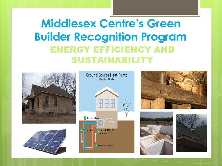 Middlesex Centre's Green Builder Recognition Program ENERGY EFFICIENCY AND SUSTAINABILITY
