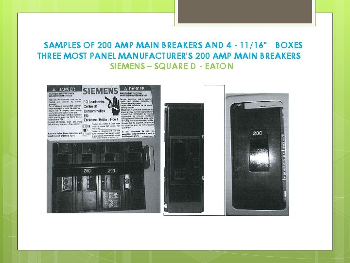 SAMPLES OF 200 AMP MAIN BREAKERS AND 4 - 11/16