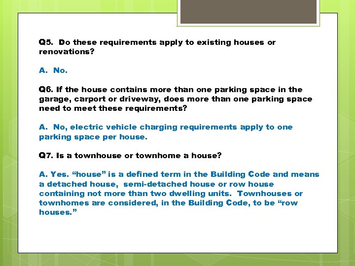 Q 5. Do these requirements apply to existing houses or renovations? A. No. Q