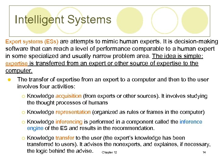 Intelligent Systems Expert systems (ESs) are attempts to mimic human experts. It is decision-making